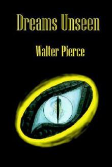 Dreams Unseen - Walter Pierce