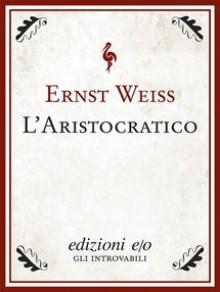 L'aristocratico - Ernst Weiss, Matilde de Pasquale