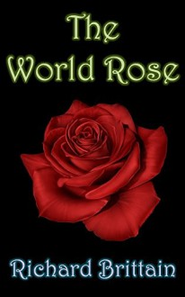 The World Rose - Richard Brittain