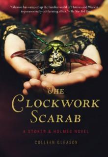 The Clockwork Scarab: A Stoker & Holmes Novel - Colleen Gleason