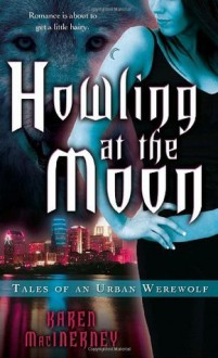 Howling at the Moon: Tales of an Urban Werewolf - Karen MacInerney
