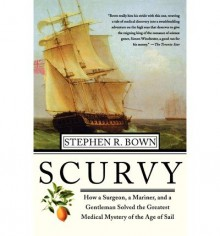 Scurvy: How a Surgeon, a Mariner, and a Gentlemen Solved the Greatest Medical Mystery of the Age of Sail (Paperback) - Common - By (author) Stephen R Brown
