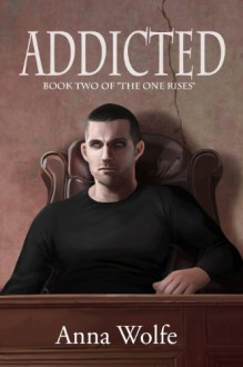 "Addicted (Book 2 of ""The One Rises"") - Anna Wolfe"