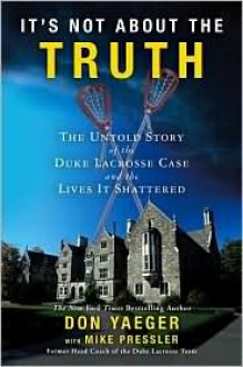 It's Not About the Truth - Don Yaeger, Mike Pressler