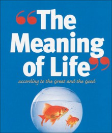 The Meaning of Life: According to the Great and the Good - Richard Kinnier