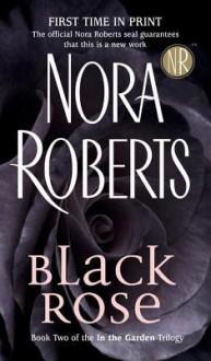 Black Rose (In the Garden #2) - Nora Roberts