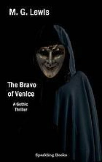 The Bravo Of Venice: A Gothic Thriller - Matthew Gregory Lewis