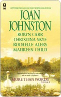 More Than Words, Volume 6 (includes: Virgin River, #11.1) - Joan Johnston, Rochelle Alers, Maureen Child, Robyn Carr