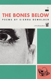 The Bones Below: Poems by Sierra DeMulder - Sierra Demulder
