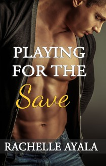 Playing for the Save (Men of Spring, #4) - Rachelle Ayala