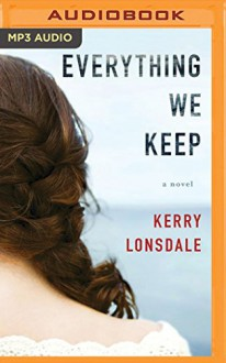 Everything We Keep: A Novel - Kerry Lonsdale, Amy Landon
