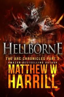 Hellborne (The ARC Chronicles) (Volume 2) - Matthew W Harrill