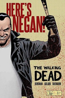 The Walking Dead: Here's Negan! - Robert Kirkman