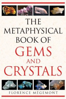 The Metaphysical Book of Gems and Crystals - Florence Megemont