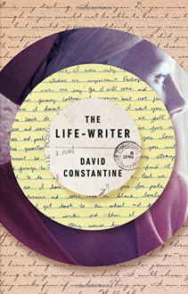 The Life-Writer - David Constantine