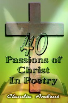 40 Passions of Christ in Poetry - Claudia Andrus