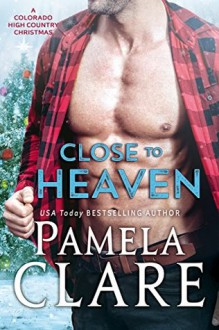Close to Heaven: A Colorado High Country Christmas - Pamela Clare