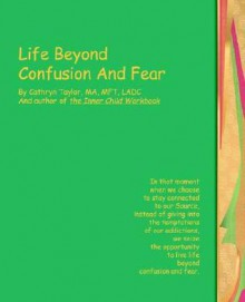 Life Beyond Confusion and Fear - Cathryn L. Taylor