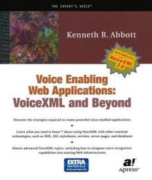 Voice Enabling Web Applications: VoiceXML and Beyond [With CDROM] - Kenneth R. Abbott