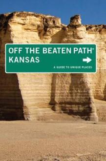 Kansas Off the Beaten Path (R), 9th: A Guide to Unique Places - Patti DeLano, Sarah Smarsh