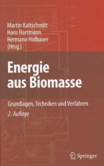 Energie Aus Biomasse: Grundlagen, Techniken Und Verfahren (German Edition) - Martin Kaltschmitt, Hans Hartmann, Hermann Hofbauer