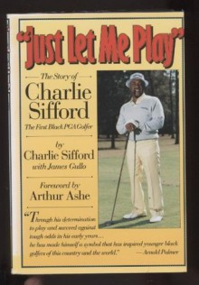 Just Let Me Play: The Story of Charlie Sifford, the First Black Pga Golfer - Charlie Sifford