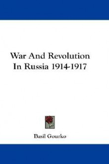 War and Revolution in Russia 1914-1917 - Basil Gourko