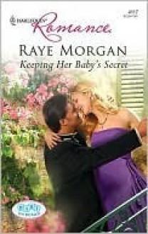 Keeping Her Baby's Secret (Harlequin Romance #4117) - Raye Morgan