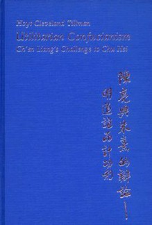 Utilitarian Confucianism: Ch'en Liang's Challenge to Chu Hsi - Hoyt Cleveland Tillman