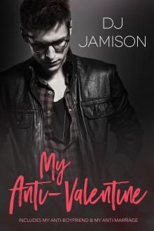 My Anti-Valentine Collection (My Anti-Series #1-3) - D.J. Jamison