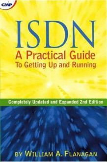 ISDN: A Practical Guide to Getting Up and Running - William A. Flanagan