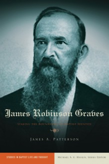 James Robinson Graves: Staking the Boundaries of Baptist Identity - James A. Patterson