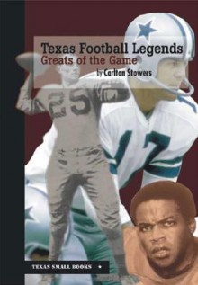 Texas Football Legends: Greats of the Game - Carlton Stowers