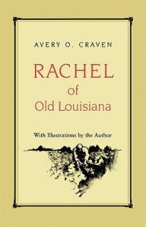 Rachel of Old Louisiana - Avery O. Craven