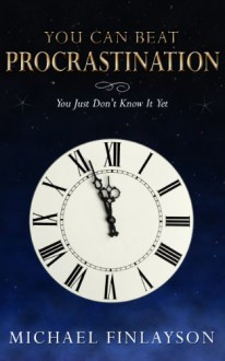 You Can Beat Procrastination (Your Personal Development Book 2) - Michael Finlayson