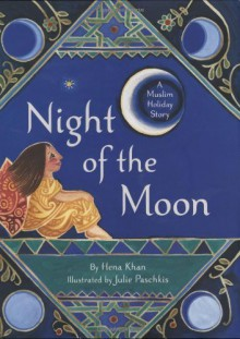 Night of the Moon: A Muslim Holiday Story by Khan, Hena (2008) Hardcover - Hena Khan