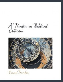 A Treatise on Biblical Criticism - Samuel Davidson