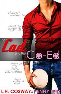 The Cad and the Co-Ed - L.H. Cosway Penny Reid