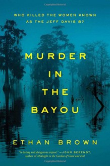 Murder in the Bayou: Who Killed the Women Known as the Jeff Davis 8? - Ethan Brown