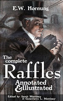 The Complete Raffles - E.W. Hornung,Sarah Morrissey,Genevieve Morrissey