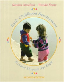 Early Childhood Development: Prebirth Through Age Eight - Franz Anselmo, Franz Anselmo
