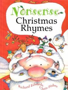 Nonsense Christmas Rhymes - Richard Edwards, Chris Fisher