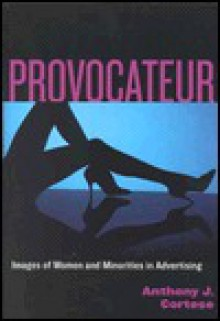 Provocateur: Images of Women and Minorities in Advertising - Anthony Cortese