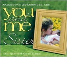 You and Me, Sister: Because Two Are Better Than One - Dee Appel, Jeanne Damoff, Jeanne Darnoff