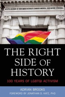 The Right Side of History: 100 Years of LGBTQ Activism - Adrian Brooks,Jonathan Katz