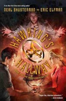 The Accelerati Trilogy Book Three Hawking's Hallway - Neal Shusterman,Eric Elfman