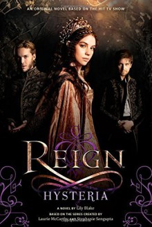 Reign: Hysteria by Blake, Lily(May 12, 2015) Paperback - Lily Blake