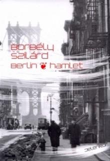 Berlin-Hamlet - Szilárd Borbély,Ottilie Mulzet