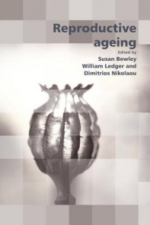 Reproductive Ageing In Older Women - Sean Kehoe, Susan Bewley, William J. Ledger