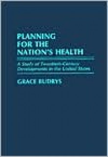 Planning for the Nation's Health: A Study of Twentieth-Century Developments in the United States - Grace Budrys